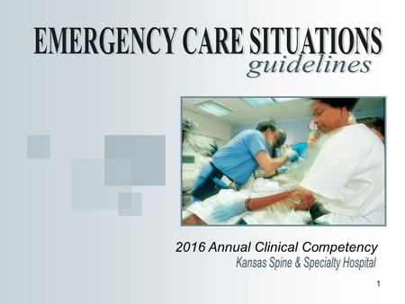 1 2016 Annual Clinical Competency. 2 PURPOSE of Emergency Care Guidelines To provide a standardized response in the event of emergency care situations.