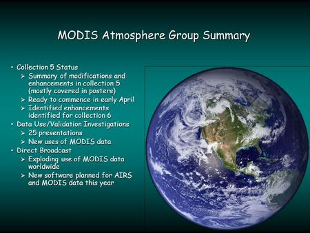 MODIS Atmosphere Group Summary Collection 5 Status Collection 5 Status  Summary of modifications and enhancements in collection 5 (mostly covered in posters)
