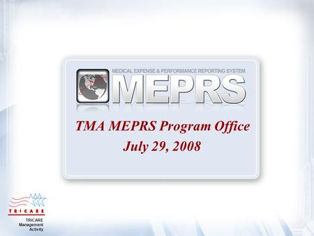 TRICARE Management Activity TMA MEPRS Program Office July 29, 2008.