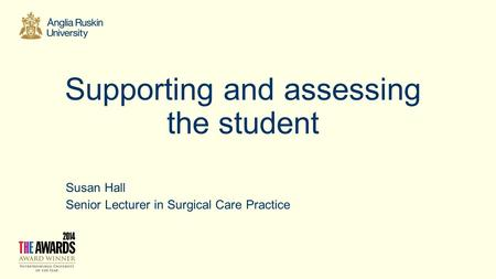 Supporting and assessing the student Susan Hall Senior Lecturer in Surgical Care Practice.
