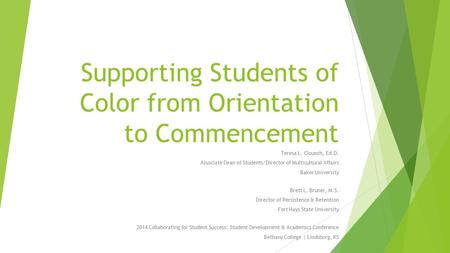 Supporting Students of Color from Orientation to Commencement Teresa L. Clounch, Ed.D. Associate Dean of Students/Director of Multicultural Affairs Baker.
