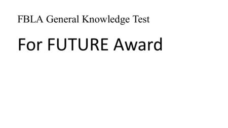 FBLA General Knowledge Test For FUTURE Award. 1. FBLA-PBL involves nearly __________ members in 13,000 chartered chapters in the United States, Puerto.