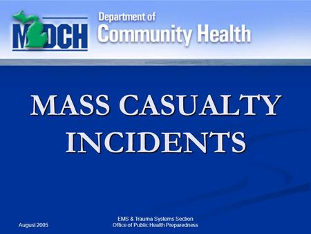 August 2005 EMS & Trauma Systems Section Office of Public Health Preparedness MASS CASUALTY INCIDENTS.