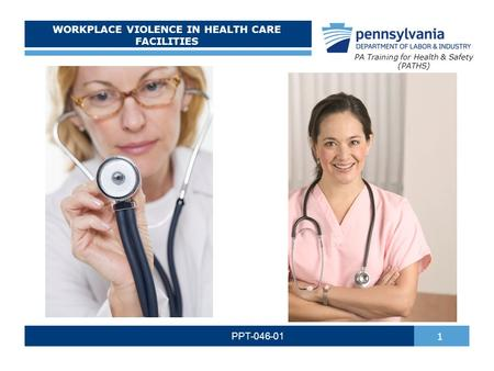 WORKPLACE VIOLENCE IN HEALTH CARE FACILITIES PPT-046-01 1 PA Training for Health & Safety (PATHS)
