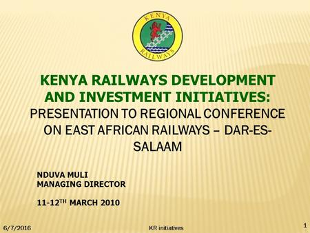 KENYA RAILWAYS DEVELOPMENT AND INVESTMENT INITIATIVES: