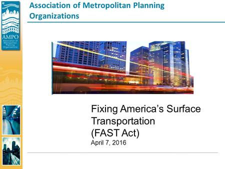 Association of Metropolitan Planning Organizations Fixing America's Surface Transportation (FAST Act) April 7, 2016.
