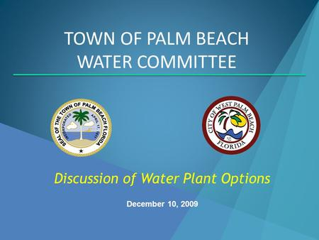 December 10, 2009 TOWN OF PALM BEACH WATER COMMITTEE Discussion of Water Plant Options.