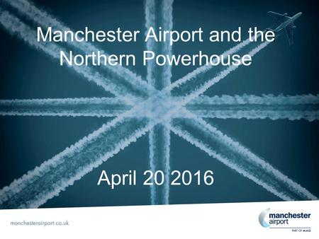 Manchester Airport and the Northern Powerhouse April 20 2016.