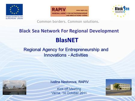 Kick-off Meeting,Varna,14.10.2011 Black Sea Network For Regional Development Kick-off Meeting Varna, 14 October 2011.