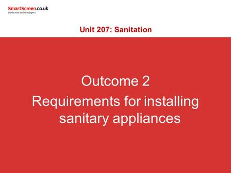 Outcome 2 Requirements for installing sanitary appliances Unit 207: Sanitation.