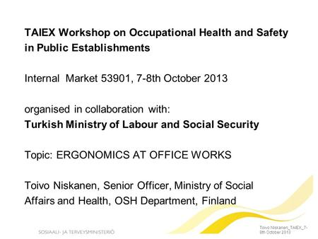TAIEX Workshop on Occupational Health and Safety in Public Establishments Internal Market 53901, 7-8th October 2013 organised in collaboration with: Turkish.