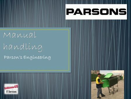 Parson's Engineering Insert Image Here. Manual handling is the handling of objects in a physical capacity, and the correct techniques to do so. The best.