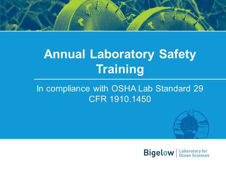 Ben Twining | Director of Research and Education Annual Laboratory Safety Training In compliance with OSHA Lab Standard 29 CFR 1910.1450.