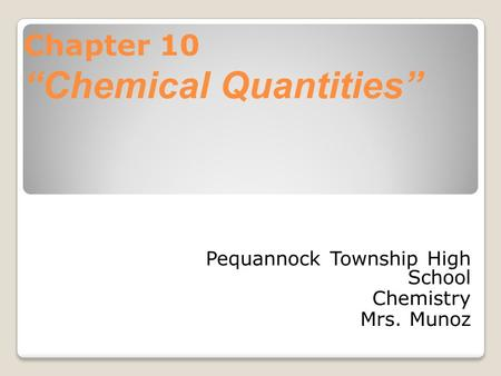"Chapter 10 ""Chemical Quantities"" Pequannock Township High School Chemistry Mrs. Munoz."