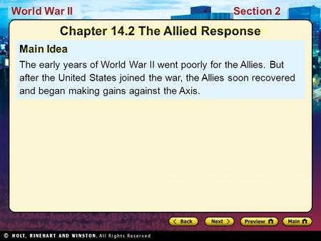 World War IISection 2 Main Idea The early years of World War II went poorly for the Allies. But after the United States joined the war, the Allies soon.