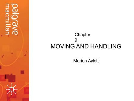 MOVING AND HANDLING Marion Aylott Chapter 9. Introduction This presentation will prepare you for manual handling. It will help you to develop an understanding.