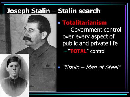 "Joseph Stalin – Stalin search Totalitarianism Government control over every aspect of public and private life –""TOTAL"" control ""Stalin – Man of Steel"""