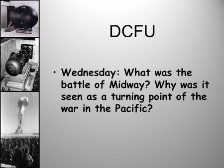 DCFU Wednesday: What was the battle of Midway? Why was it seen as a turning point of the war in the Pacific?