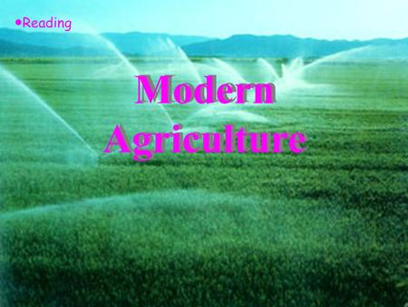 Modern Agriculture ● Reading Discuss the following questions with you partner. 1 、 Look at the pictures and compare traditional and modern farming. 2.