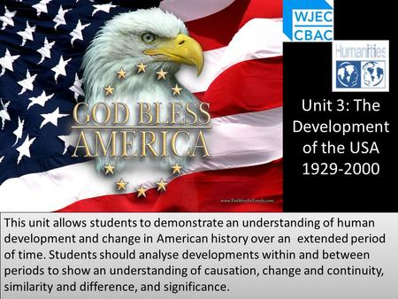 Unit 3: The Development of the USA 1929-2000 This unit allows students to demonstrate an understanding of human development and change in American history.