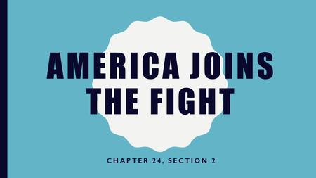 AMERICA JOINS THE FIGHT CHAPTER 24, SECTION 2. KEY TERMS John J. Pershing - John Joseph Black Jack Pershing was the general in the United States Army.