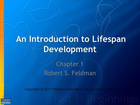 An Introduction to Lifespan Development An Introduction to Lifespan Development Chapter 1 Robert S. Feldman Copyright © 2011 Pearson Education, Inc. All.