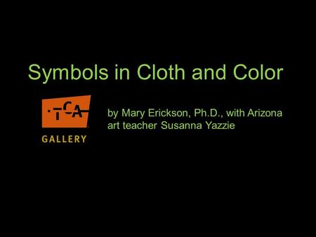 Symbols in Cloth and Color by Mary Erickson, Ph.D., with Arizona art teacher Susanna Yazzie.