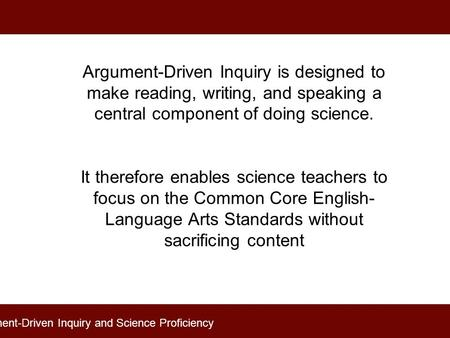 Argument-Driven Inquiry is designed to make reading, writing, and speaking a central component of doing science. It therefore enables science teachers.