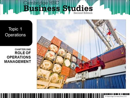© Cambridge University Press 2012 CHAPTER ONE ROLE OF OPERATIONS MANAGEMENT Topic 1 Operations.
