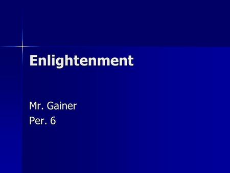 Enlightenment Mr. Gainer Per. 6. Intro The enlightenment is one of the most important eras in history The enlightenment is one of the most important eras.
