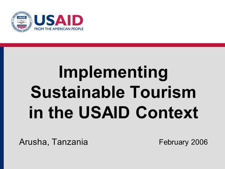 Implementing Sustainable Tourism in the USAID Context Arusha, Tanzania February 2006.