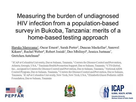 Measuring the burden of undiagnosed HIV infection from a population-based survey in Bukoba, Tanzania: merits of a home-based testing approach Haruka Maruyama.