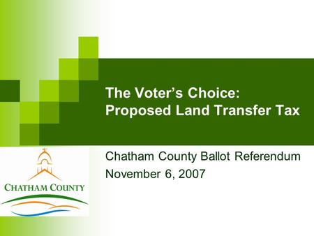 The Voter's Choice: Proposed Land Transfer Tax Chatham County Ballot Referendum November 6, 2007.
