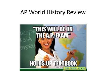 AP World History Review. Images, text, and pure awesomeness taken from Freemanpedia.com.