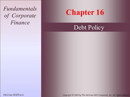 16- 1 McGraw Hill/Irwin Copyright © 2009 by The McGraw-Hill Companies, Inc. All rights reserved Fundamentals of Corporate Finance Chapter 16 McGraw Hill/Irwin.