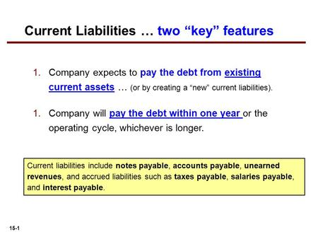 "15-1 1.Company expects to pay the debt from existing current assets … (or by creating a ""new"" current liabilities). 1.Company will pay the debt within."