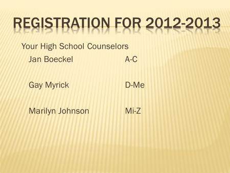 Your High School Counselors Jan Boeckel A-C Gay MyrickD-Me Marilyn JohnsonMi-Z.