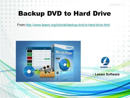 Backup DVD to Hard Drive From:http://www.leawo.org/tutorial/backup-dvd-to-hard-drive.htmlhttp://www.leawo.org/tutorial/backup-dvd-to-hard-drive.html -