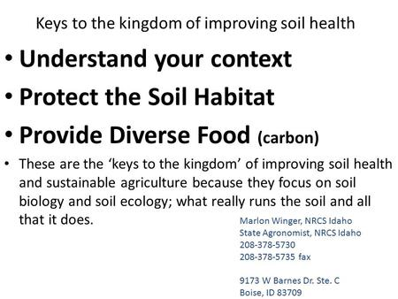 Understand your context Protect the Soil Habitat Provide Diverse Food (carbon) These are the 'keys to the kingdom' of improving soil health and sustainable.