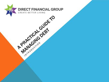 A PRACTICAL GUIDE TO MANAGING DEBT INTRODUCTION. WARNING THIS DOCUMENT IS PROVIDED BY THE AUTHOR (DIRECT FINANCIAL GROUP LTD) ON AN AS IS BASIS. THE.