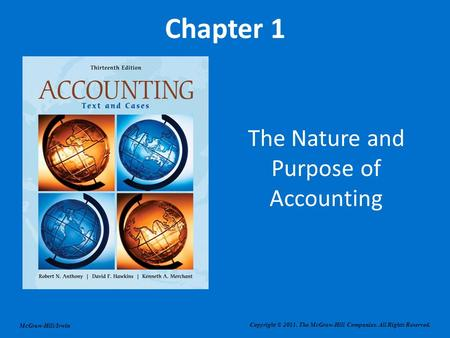 McGraw-Hill/Irwin Chapter 1 The Nature and Purpose of Accounting Copyright © 2011. The McGraw-Hill Companies. All Rights Reserved.