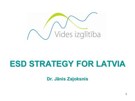 1 ESD STRATEGY FOR LATVIA Dr. Jānis Zaļoksnis. 2 Four objectives for the Decade Four objectives for the Decade, to: - facilitate networking, linkages,