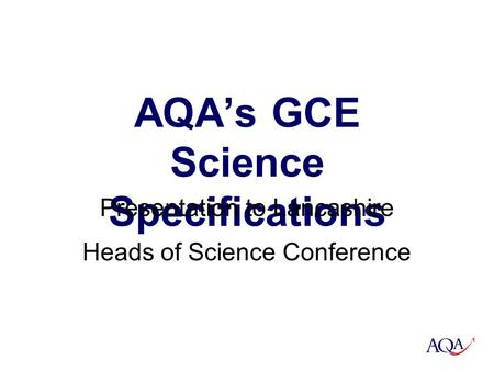 AQA's GCE Science Specifications Presentation to Lancashire Heads of Science Conference 