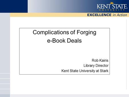 Complications of Forging e-Book Deals Rob Kairis Library Director Kent State University at Stark.