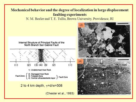 Mechanical behavior and the degree of localization in large displacement faulting experiments N. M. Beeler and T. E. Tullis, Brown University, Providence,