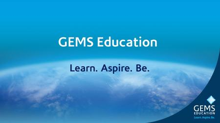 GEMS Education Learn. Aspire. Be.. To be the world's leading provider of quality education, enriching the lives of millions of children and the communities.