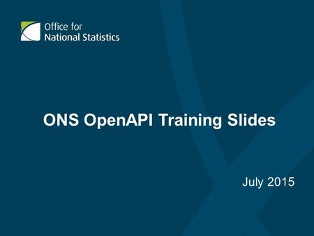 ONS OpenAPI Training Slides July 2015. Contents 1.Introduction 2.Web Services Basics 3.ONS OpenAPI Overview 4.Discovery 5.Delivery 6.Error Codes 7.Client.
