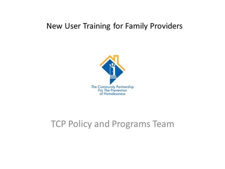 New User Training for Family Providers TCP Policy and Programs Team.