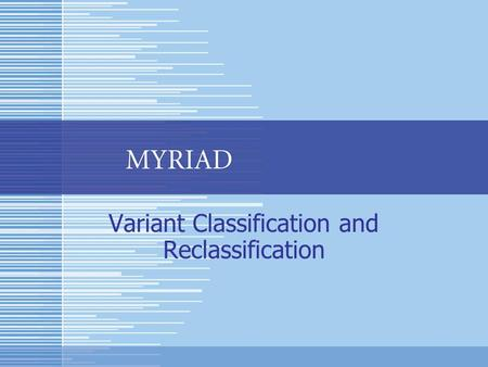 Variant Classification and Reclassification. Introduction This slide presentation covers several topics pertaining to Variant classification, reclassification.