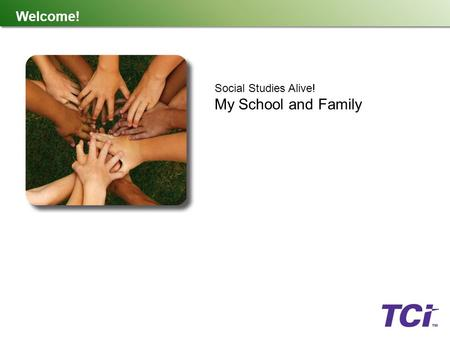 Welcome! Social Studies Alive! My School and Family.